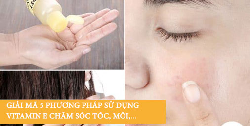 Giải mã 5 phương pháp sử dụng Vitamin E chăm sóc tóc, móng và môi !
